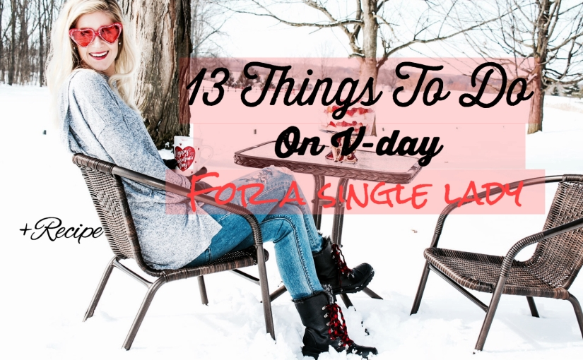 13 Things to do on VDAY for a Single lady + Recipe