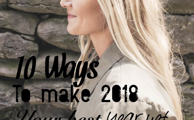 10 Ways to Make 2018 Your Best YearYet