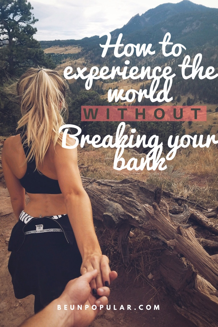How to experience the world without breaking yourbank.