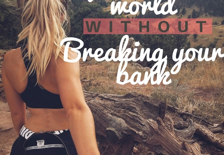 How to experience the world without breaking your bank.